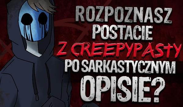 Rozpoznasz postacie z Creepypasty po sarkastycznym opisie?