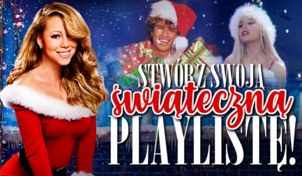 Stwórz swoją świąteczną playlistę!