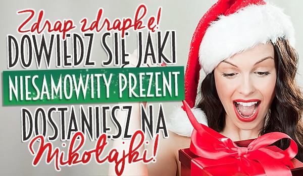 Zdrap zdrapkę! Dowiedz się, jaki niesamowity prezent dostaniesz na Mikołajki!