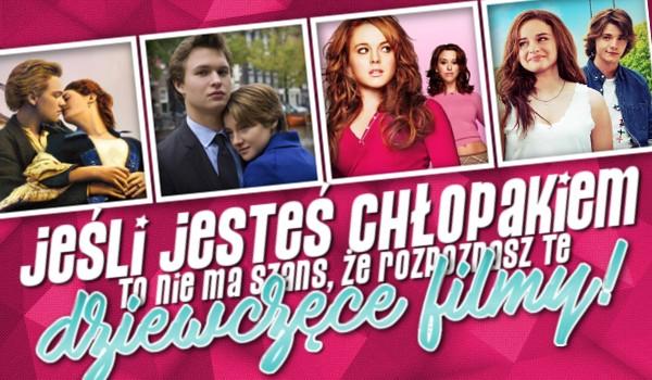 Jeśli jesteś chłopakiem to nie ma szans, że uda Ci się rozpoznać te dziewczęce filmy!