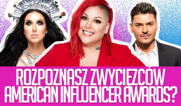 Rozpoznasz zwycięzców American Influencers Awards?