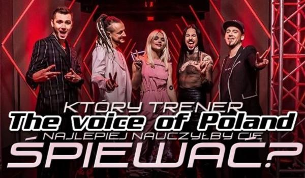 """Który trener """"The Voice of Poland"""" najlepiej nauczyłby Cię śpiewać?"""