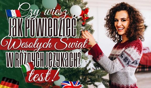 """Czy wiesz jak powiedzieć """"Wesołych Świąt"""" w różnych językach?"""