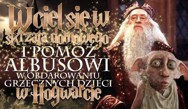 Wciel się w skrzata domowego i pomóż Albusowi w obdarowywaniu grzecznych uczniów Hogwartu!