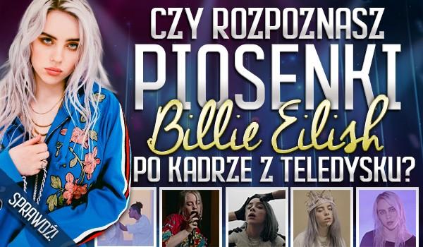 Czy rozpoznasz piosenki Billie Eilish po kadrze z teledysku?
