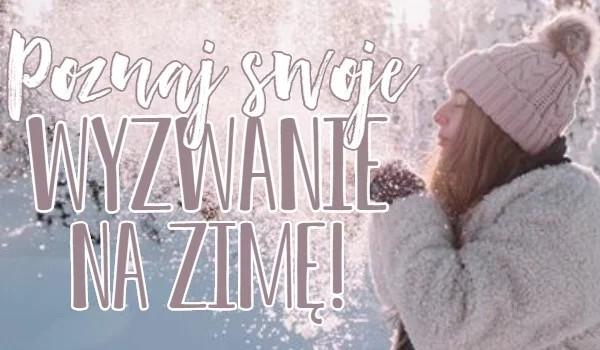 Poznaj swoje wyzwanie na zimę!