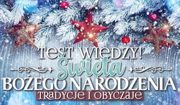 Święta Bożego Narodzenia, tradycje i obyczaje – test wiedzy.