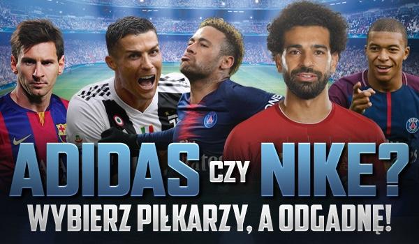 Adidas czy Nike? Wybierz piłkarzy, a ja spróbuję zgadnąć, którą firmę wolisz!
