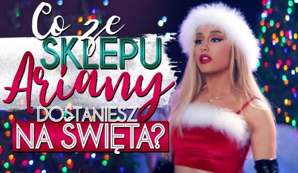 Co ze sklepu Ariany Grande dostaniesz na święta?