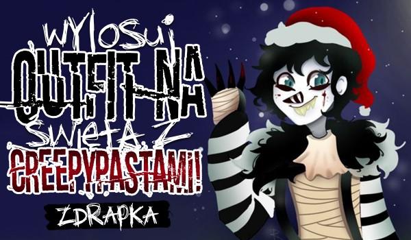 Wylosuj swój outfit na święta z Creepypastami!