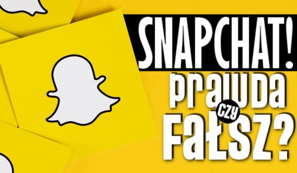 Prawda czy fałsz? Snapchat!