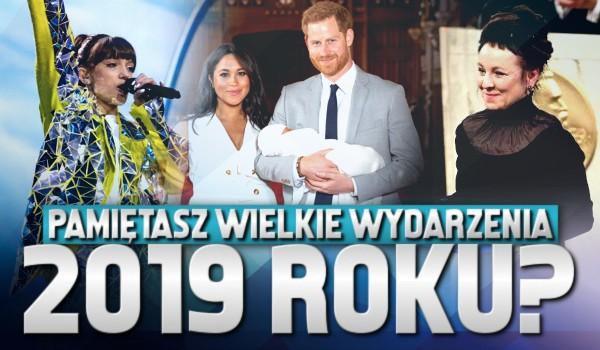 Pamiętasz wielkie wydarzenia 2019 roku?