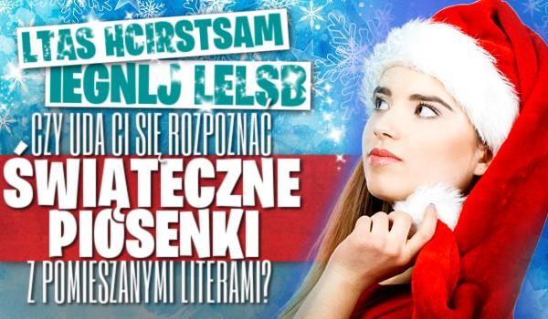 Czy uda Ci się rozpoznać świąteczne piosenki z pomieszanymi literami w tytułach?