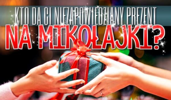 Kto da Ci niezapowiedziany prezent na Mikołajki?