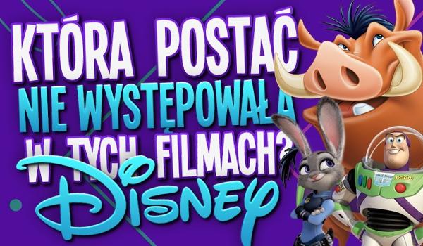 Disney: Która postać nie występowała w tych filmach?