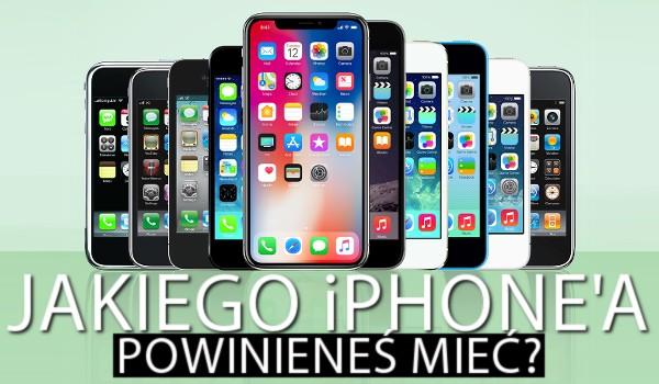 Jakiego iPhone'a powinieneś mieć?