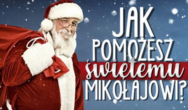 Jak pomożesz Świętemu Mikołajowi?