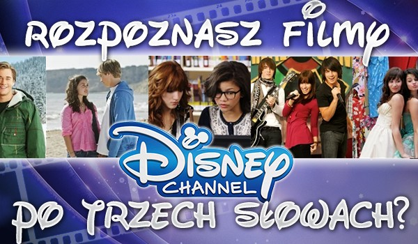Rozpoznasz filmy Disney Channel po trzech słowach?