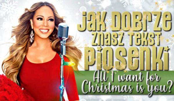 """Jak dobrze znasz tekst piosenki ,,All I Want For Christmas Is You""""?"""