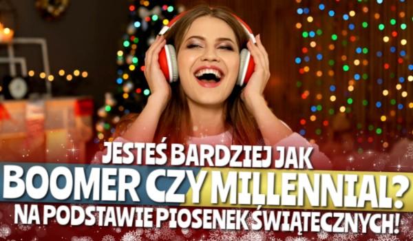 Jesteś bardziej jak Boomer czy Millennial? – Na podstawie piosenek świątecznych!