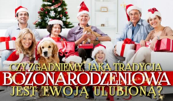 Czy zgadniemy, jaka tradycja Bożonarodzeniowa jest Twoją ulubioną?