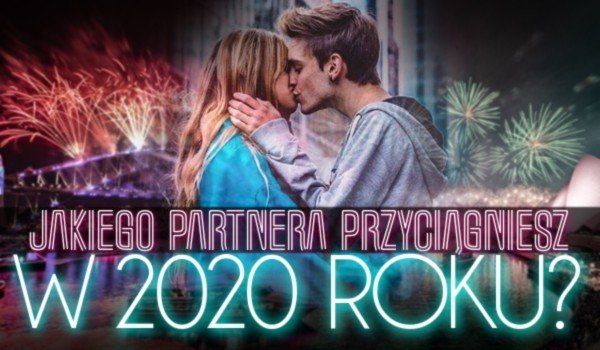 Jakiego partnera przyciągniesz w 2020 roku?