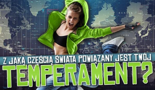 Z jaką częścią świata powiązany jest Twój temperament?
