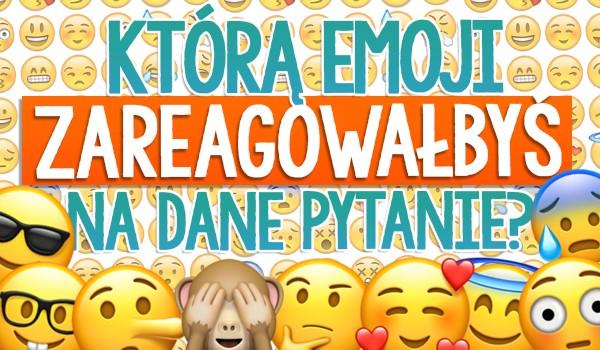 Którą emoji zareagowałbyś na dane pytanie?
