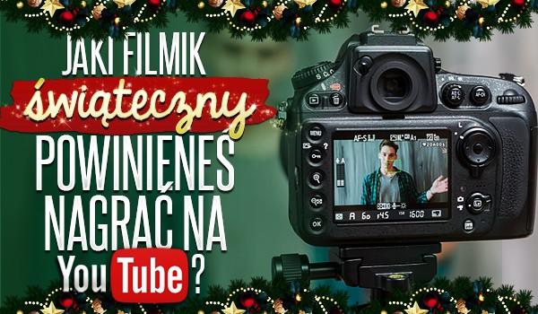 Jaki świąteczny filmik powinieneś nagrać na YouTube?