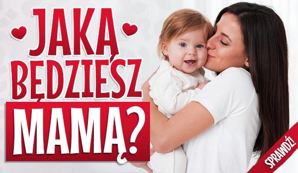 Jaką będziesz mamą?