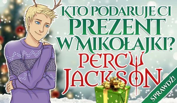 Kto podaruje Ci prezent w Mikołajki? – Percy Jackson.
