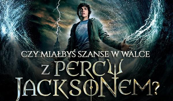Czy miałbyś szanse w walce z Percym Jacksonem?
