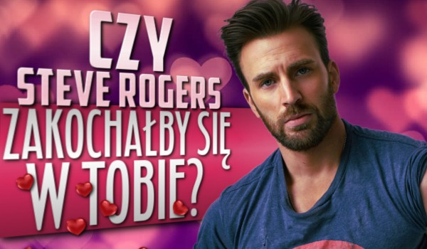 Czy Steve Rogers zakochałby się w Tobie?