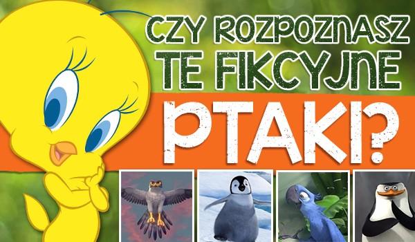 Czy rozpoznasz te fikcyjne ptaki?