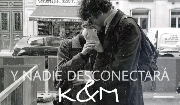 Y NADIE DESCONECTARÁ K&M