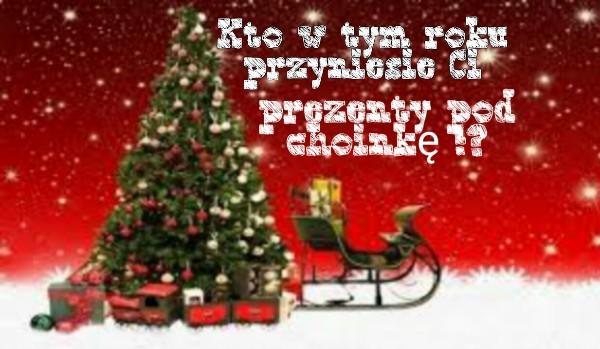Kto przyniesie ci prezenty pod choinkę?