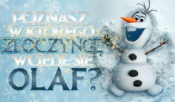 Poznasz w którego Disneyowskiego złoczyńcę wcielił się Olaf?