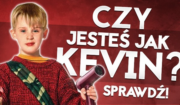 Czy jesteś jak Kevin?