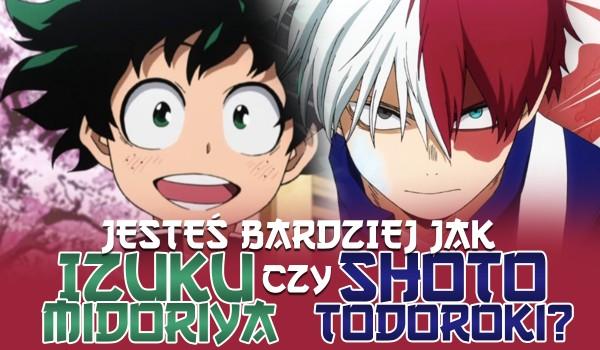 Jesteś jak Izuku Midoriya czy Shoto Todoroki?