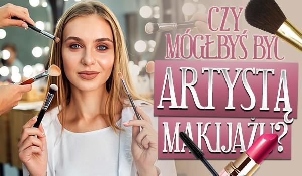 Czy mógłbyś być artystą makijażu?