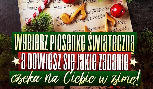 Wybierz piosenkę świąteczną, a dowiesz się jakie zadanie czeka na Ciebie w zimę!