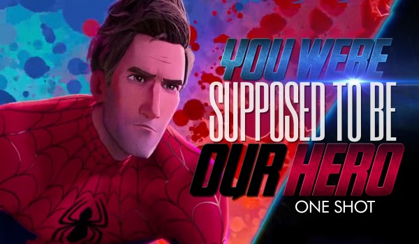 You were supposed to be our hero • One Shot