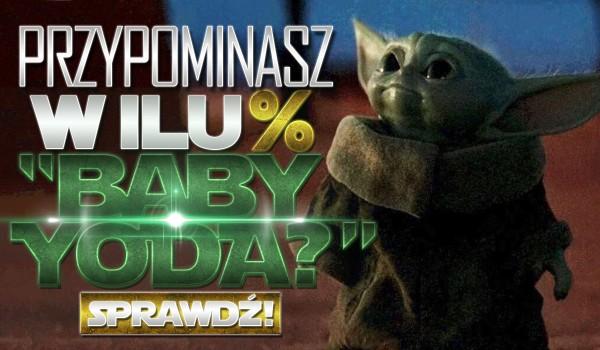 """Przypominasz w ilu % """"Baby Yoda""""?"""