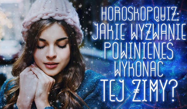 Horoskopquiz: Jakie wyzwanie powinieneś wykonać tej zimy?