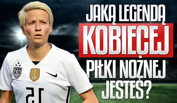 Jaką legendą kobiecej piłki nożnej jesteś?