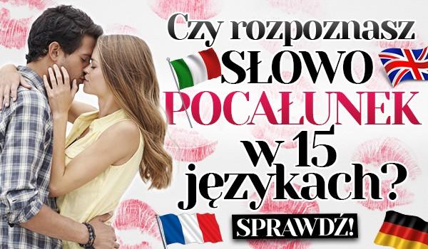 """Czy rozpoznasz słowo """"pocałunek"""" w 15 językach?"""