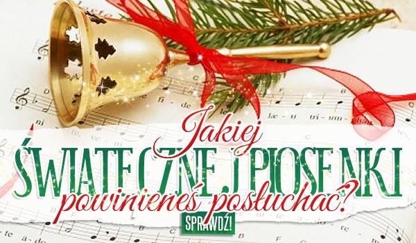 Jakiej świątecznej piosenki powinieneś posłuchać?