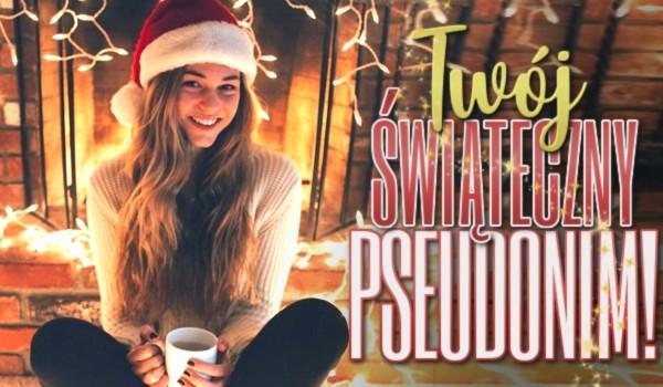 Twój świąteczny pseudonim!
