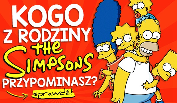 Kogo z rodziny Simpsonów przypominasz?