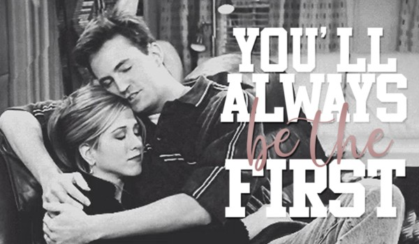 YOU'LL ALWAYS BE THE FIRST